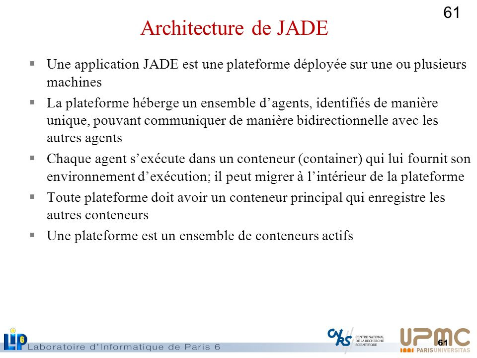 61 Une application JADE est une plateforme déployée sur une ou plusieurs machines La plateforme héberge un ensemble dagents, identifiés de manière uni
