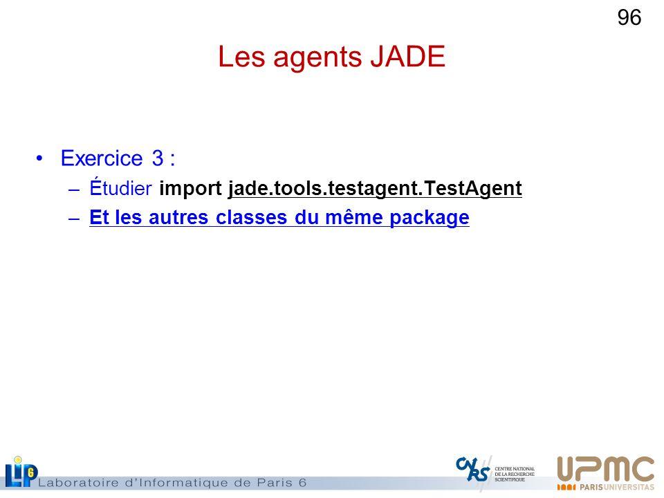 96 Les agents JADE Exercice 3 : –Étudier import jade.tools.testagent.TestAgent –Et les autres classes du même package
