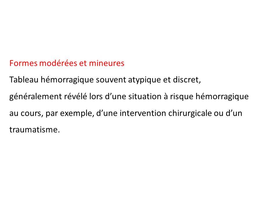Formes modérées et mineures Tableau hémorragique souvent atypique et discret, généralement révélé lors dune situation à risque hémorragique au cours,