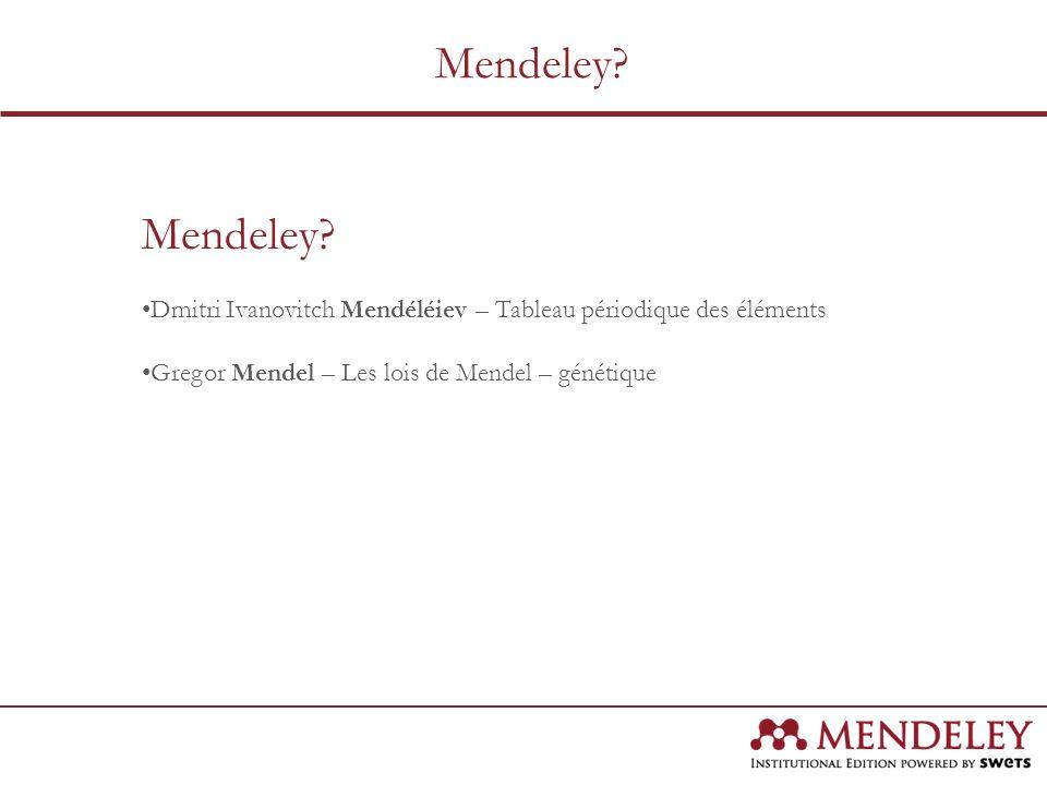 Mendeley? Dmitri Ivanovitch Mendéléiev – Tableau périodique des éléments Gregor Mendel – Les lois de Mendel – génétique