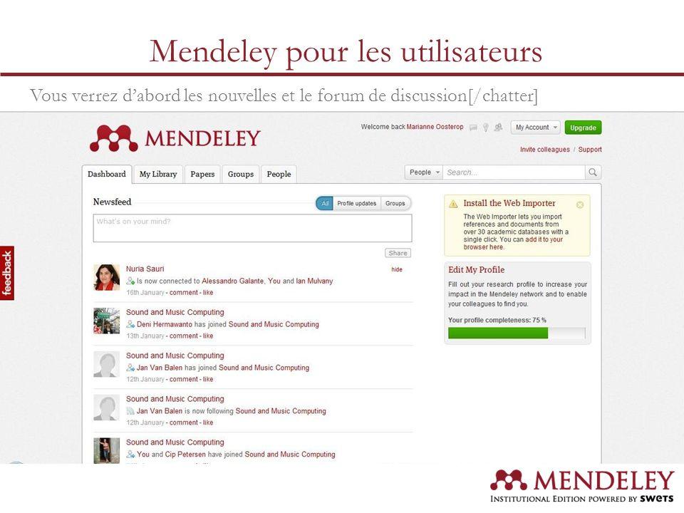 Vous verrez dabord les nouvelles et le forum de discussion[/chatter] Mendeley pour les utilisateurs