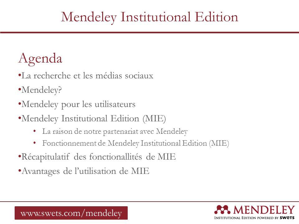 Agenda La recherche et les médias sociaux Mendeley? Mendeley pour les utilisateurs Mendeley Institutional Edition (MIE) La raison de notre partenariat