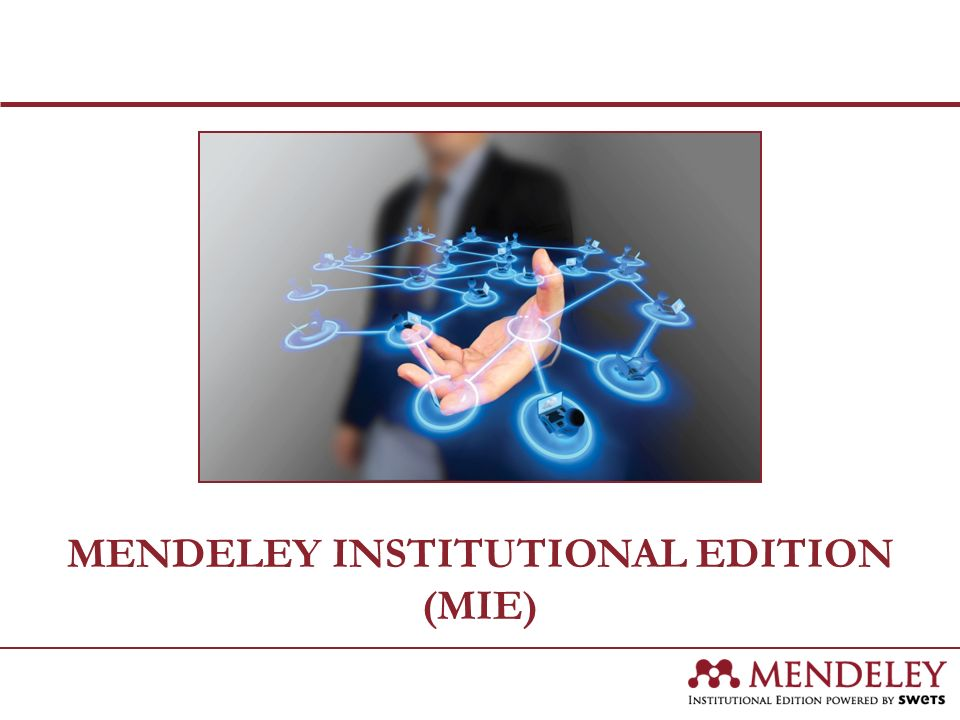 MENDELEY INSTITUTIONAL EDITION (MIE)