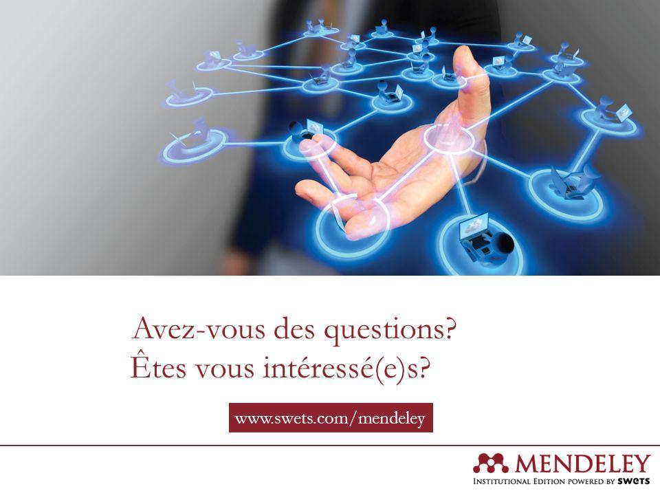 www.swets.com/mendeley Avez-vous des questions? Êtes vous intéressé(e)s?