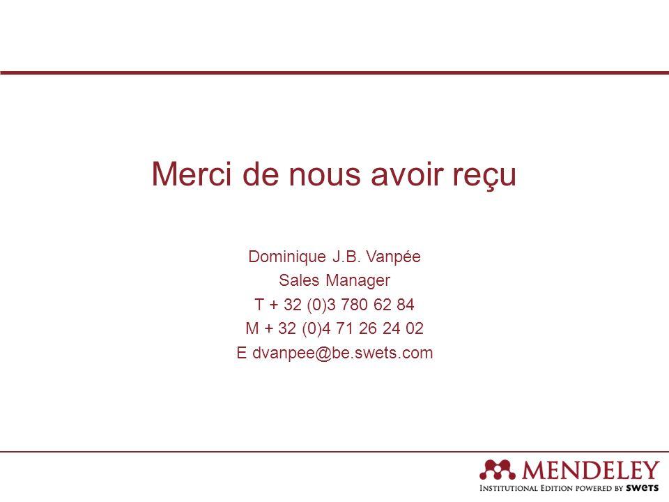 Merci de nous avoir reçu Dominique J.B. Vanpée Sales Manager T + 32 (0)3 780 62 84 M + 32 (0)4 71 26 24 02 E dvanpee@be.swets.com