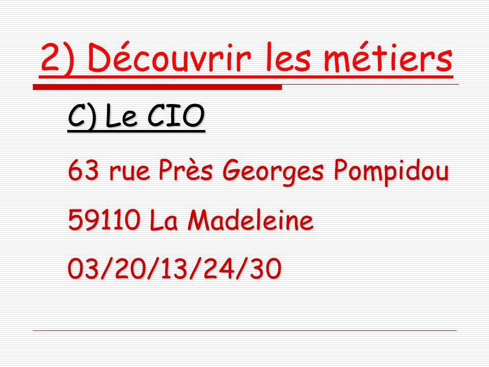 2) Découvrir les métiers C) Le CIO 63 rue Près Georges Pompidou 59110 La Madeleine 03/20/13/24/30