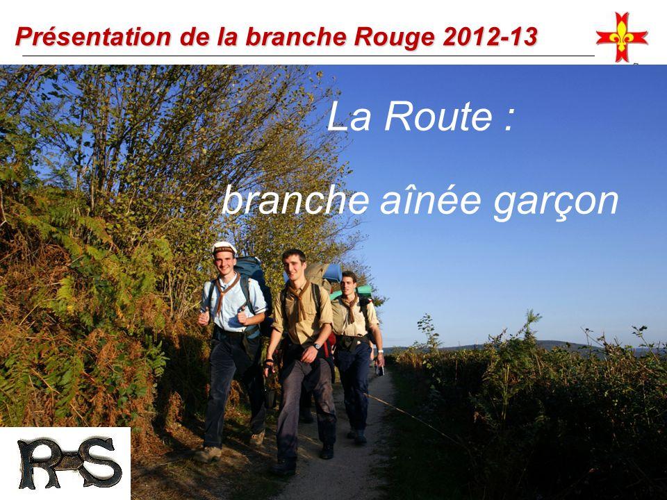 Présentation de la branche Rouge 2012-13 La Route : branche aînée garçon