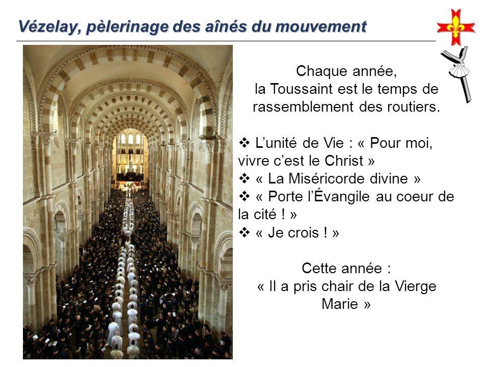 Vézelay, pèlerinage des aînés du mouvement Chaque année, la Toussaint est le temps de rassemblement des routiers. Lunité de Vie : « Pour moi, vivre ce