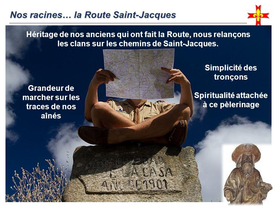 Nos racines… la Route Saint-Jacques Grandeur de marcher sur les traces de nos aînés Héritage de nos anciens qui ont fait la Route, nous relançons les