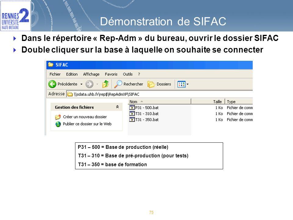 75 Démonstration de SIFAC Dans le répertoire « Rep-Adm » du bureau, ouvrir le dossier SIFAC Double cliquer sur la base à laquelle on souhaite se connecter P31 – 500 = Base de production (réelle) T31 – 310 = Base de pré-production (pour tests) T31 – 350 = base de formation