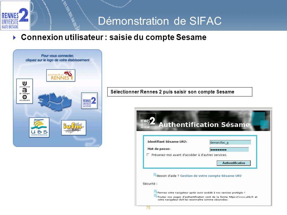 76 Démonstration de SIFAC Connexion utilisateur : saisie du compte Sesame Sélectionner Rennes 2 puis saisir son compte Sesame