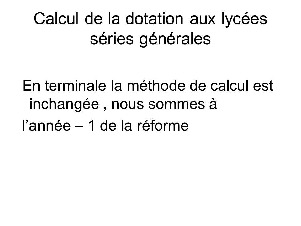 Calcul de la dotation aux lycées séries générales En terminale la méthode de calcul est inchangée, nous sommes à lannée – 1 de la réforme