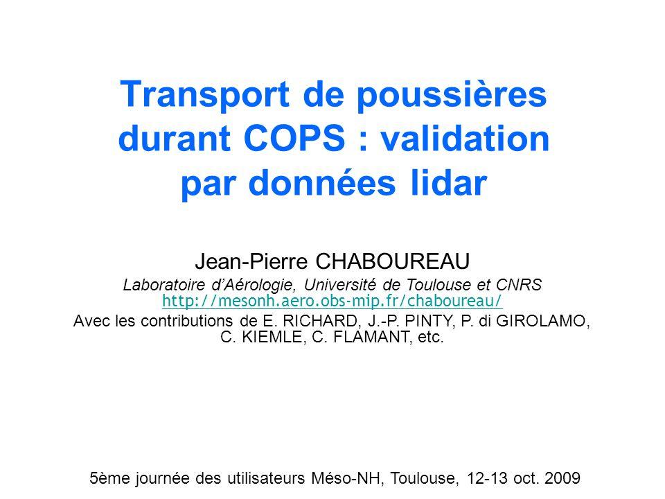 Transport de poussières durant COPS : validation par données lidar 5ème journée des utilisateurs Méso-NH, Toulouse, 12-13 oct. 2009 Jean-Pierre CHABOU