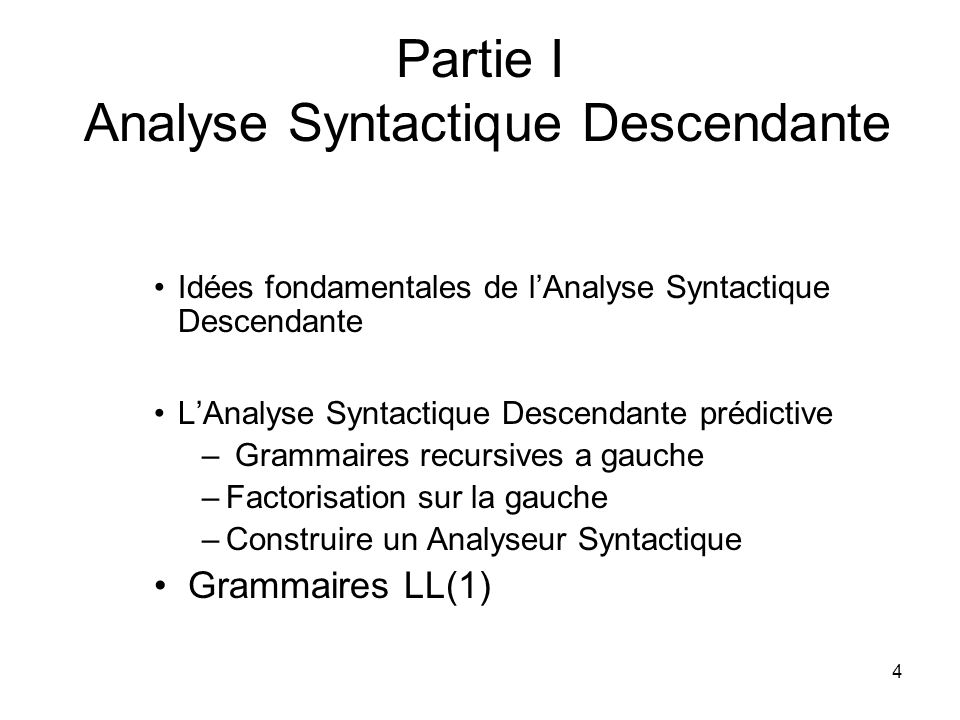 4 Partie I Analyse Syntactique Descendante Idées fondamentales de lAnalyse Syntactique Descendante LAnalyse Syntactique Descendante prédictive – Gramm