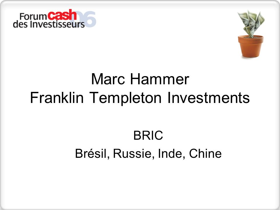 Marc Hammer Franklin Templeton Investments BRIC Brésil, Russie, Inde, Chine