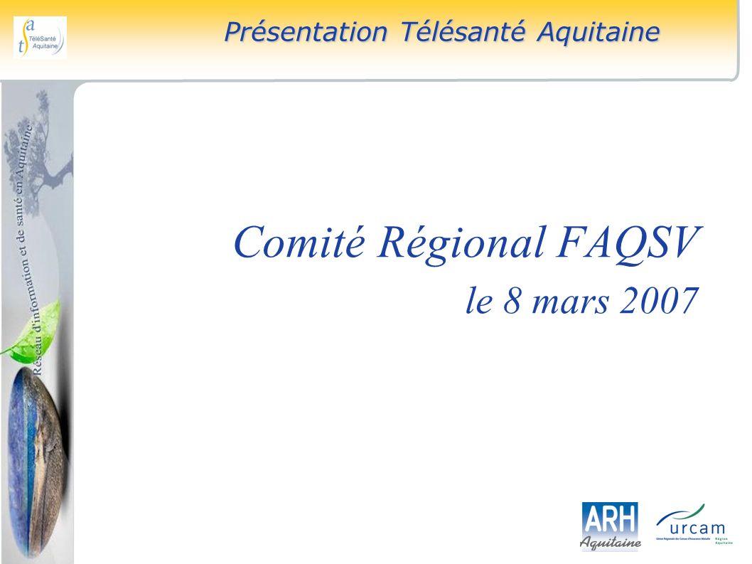 Comité Régional FAQSV le 8 mars 2007 Présentation Télésanté Aquitaine