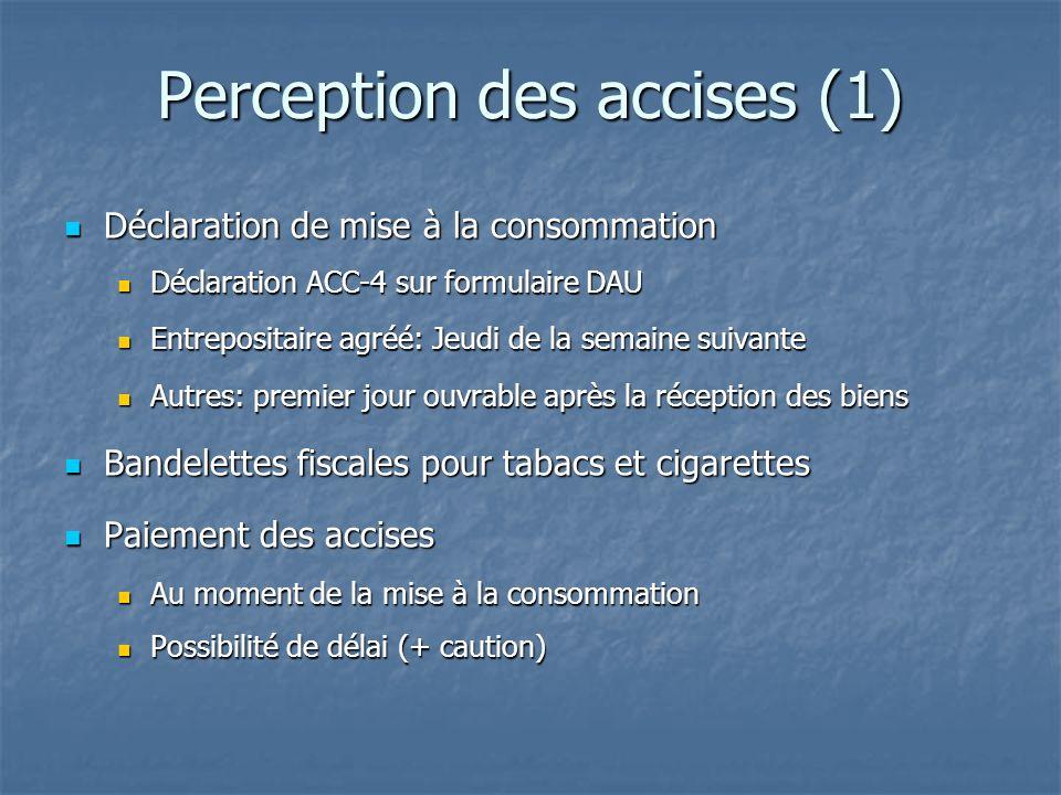 Perception des accises (1) Déclaration de mise à la consommation Déclaration de mise à la consommation Déclaration ACC-4 sur formulaire DAU Déclaratio