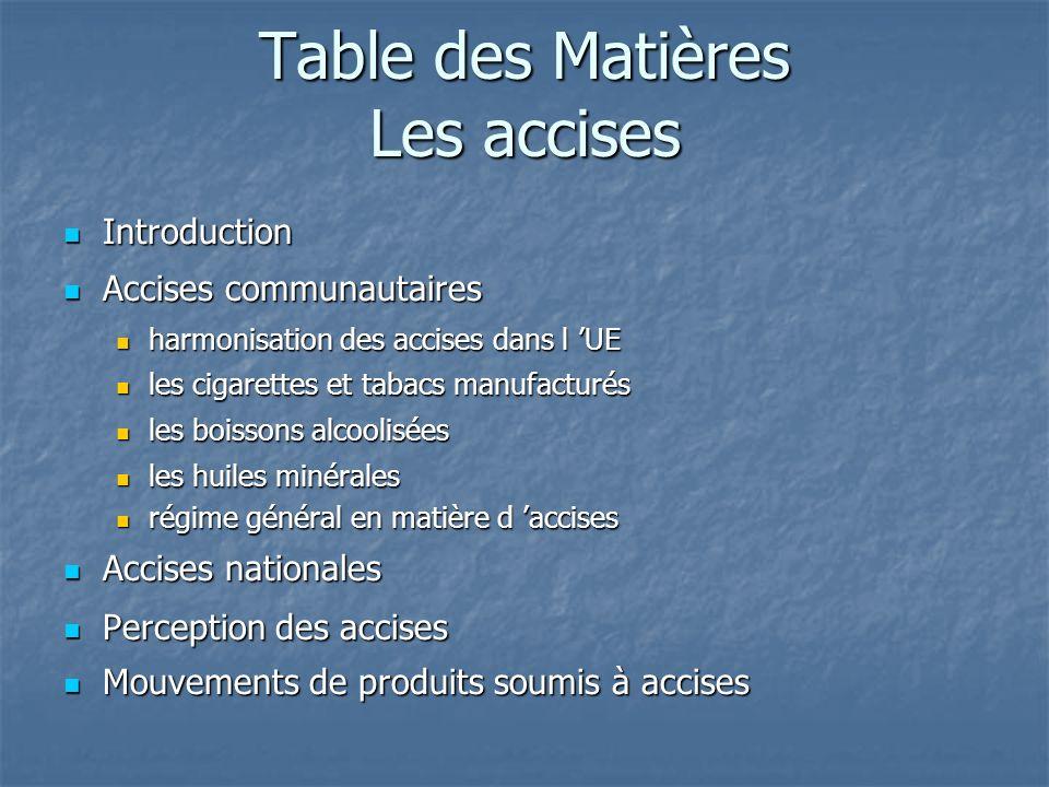 Table des Matières Les accises Introduction Introduction Accises communautaires Accises communautaires harmonisation des accises dans l UE harmonisati