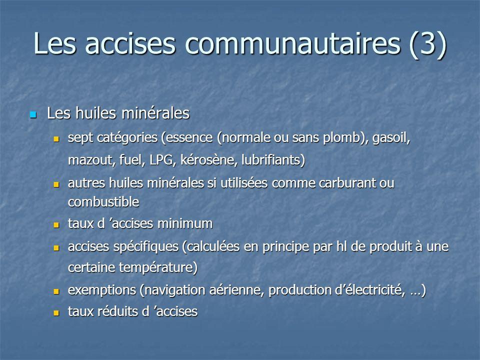 Les accises communautaires (3) Les huiles minérales Les huiles minérales sept catégories (essence (normale ou sans plomb), gasoil, mazout, fuel, LPG,