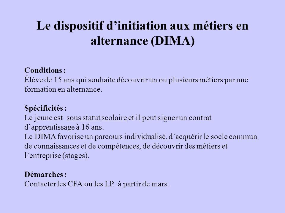 Le dispositif dinitiation aux métiers en alternance (DIMA) Conditions : Élève de 15 ans qui souhaite découvrir un ou plusieurs métiers par une formati