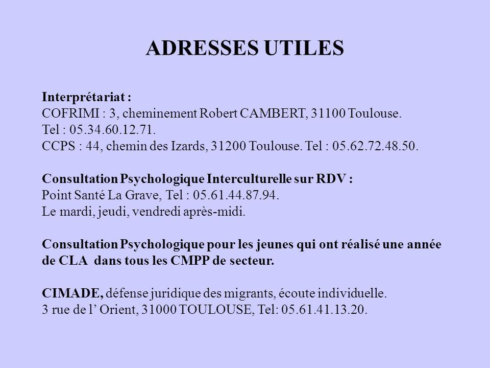 ADRESSES UTILES Interprétariat : COFRIMI : 3, cheminement Robert CAMBERT, 31100 Toulouse. Tel : 05.34.60.12.71. CCPS : 44, chemin des Izards, 31200 To