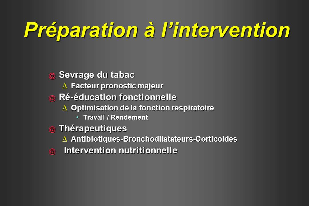 @ Sevrage du tabac Facteur pronostic majeurFacteur pronostic majeur @ Ré-éducation fonctionnelle Optimisation de la fonction respiratoireOptimisation