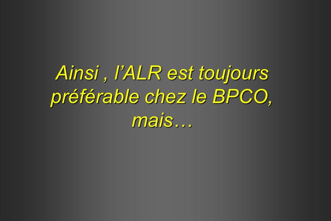 Ainsi, lALR est toujours préférable chez le BPCO, mais…
