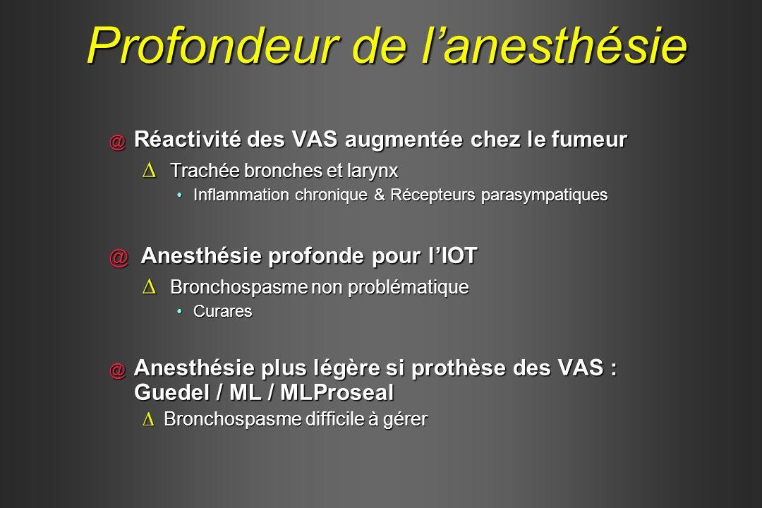 Profondeur de lanesthésie @ Réactivité des VAS augmentée chez le fumeur Trachée bronches et larynx Trachée bronches et larynx Inflammation chronique &