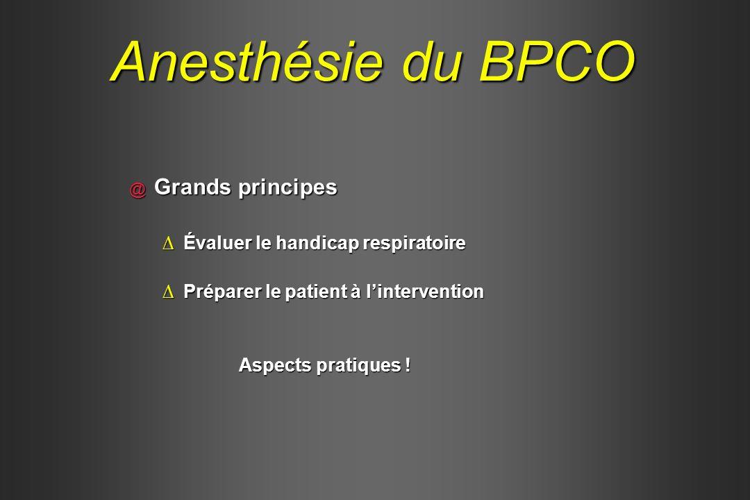 Anesthésie du BPCO @ Grands principes Évaluer le handicap respiratoireÉvaluer le handicap respiratoire Préparer le patient à linterventionPréparer le