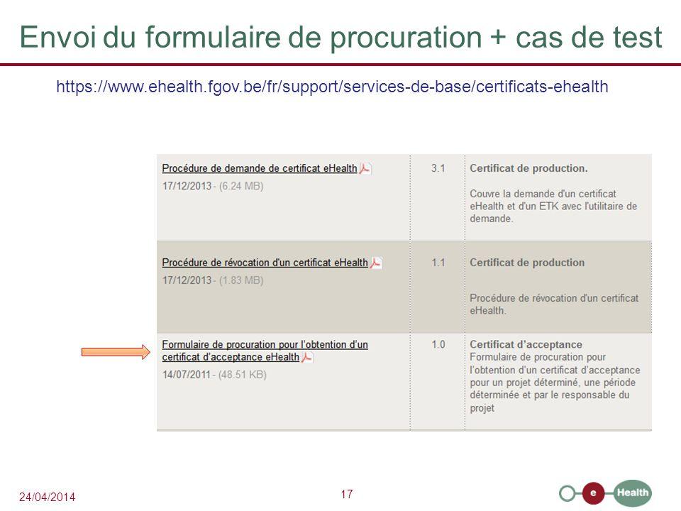 17 24/04/2014 Envoi du formulaire de procuration + cas de test https://www.ehealth.fgov.be/fr/support/services-de-base/certificats-ehealth