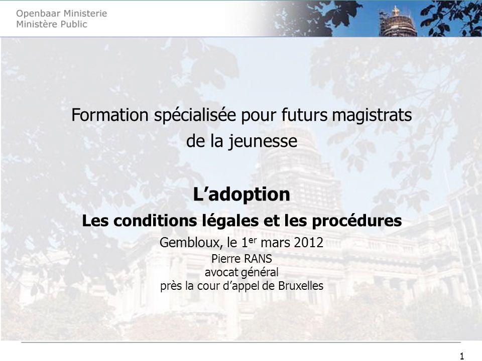 1 Formation spécialisée pour futurs magistrats de la jeunesse Ladoption Les conditions légales et les procédures Gembloux, le 1 er mars 2012 Pierre RA