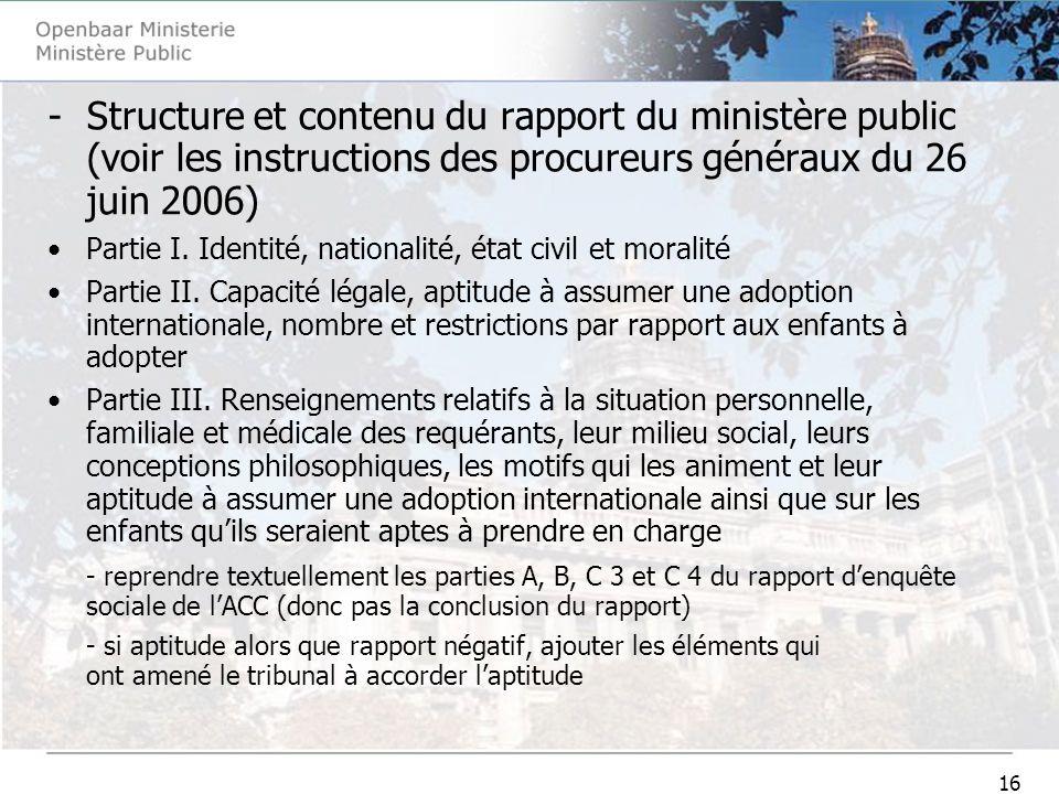 16 -Structure et contenu du rapport du ministère public (voir les instructions des procureurs généraux du 26 juin 2006) Partie I. Identité, nationalit