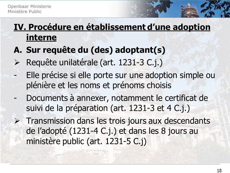 18 IV. Procédure en établissement dune adoption interne A.Sur requête du (des) adoptant(s) Requête unilatérale (art. 1231-3 C.j.) -Elle précise si ell