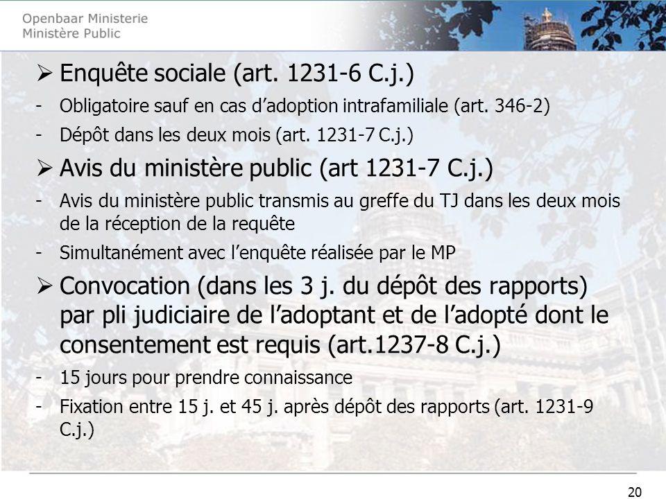 20 Enquête sociale (art. 1231-6 C.j.) -Obligatoire sauf en cas dadoption intrafamiliale (art. 346-2) -Dépôt dans les deux mois (art. 1231-7 C.j.) Avis
