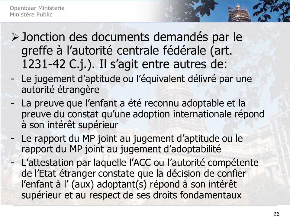 26 Jonction des documents demandés par le greffe à lautorité centrale fédérale (art. 1231-42 C.j.). Il sagit entre autres de: -Le jugement daptitude o