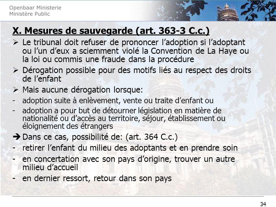 34 X. Mesures de sauvegarde (art. 363-3 C.c.) Le tribunal doit refuser de prononcer ladoption si ladoptant ou lun deux a sciemment violé la Convention