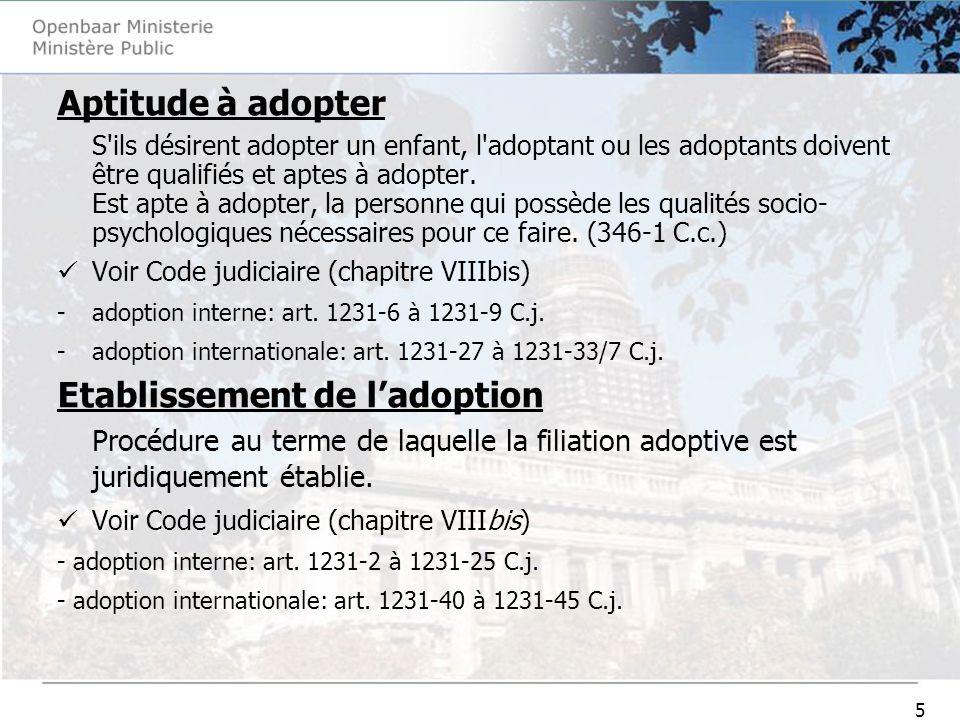 5 Aptitude à adopter S'ils désirent adopter un enfant, l'adoptant ou les adoptants doivent être qualifiés et aptes à adopter. Est apte à adopter, la p
