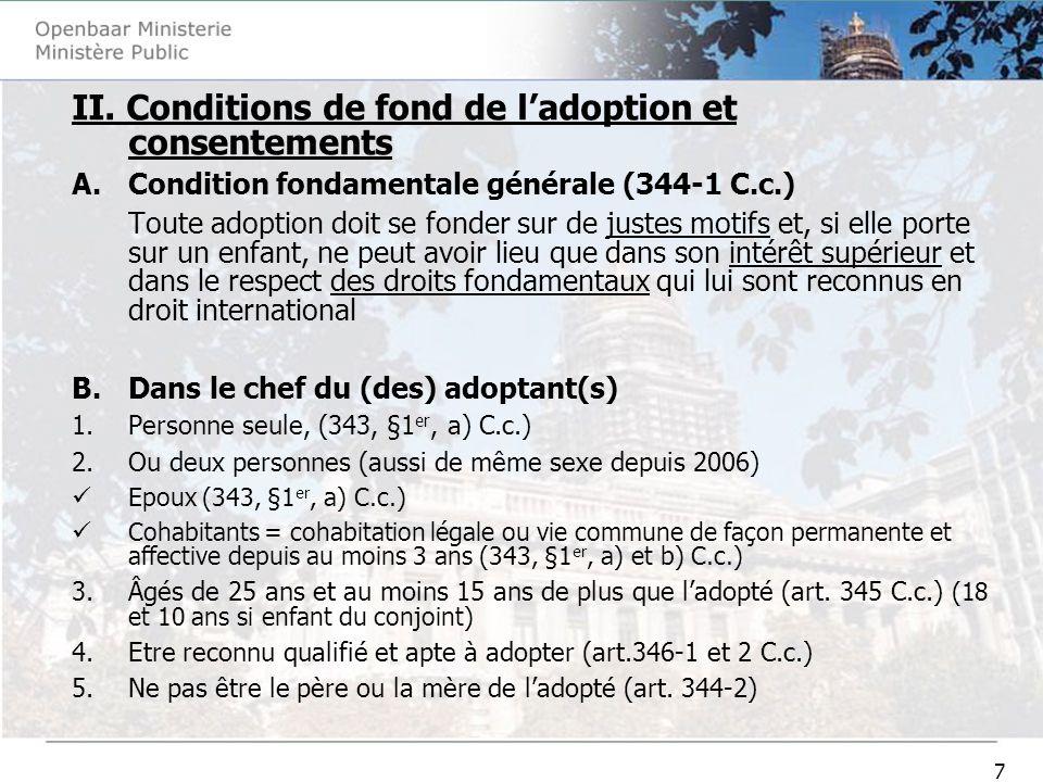7 II. Conditions de fond de ladoption et consentements A.Condition fondamentale générale (344-1 C.c.) Toute adoption doit se fonder sur de justes moti
