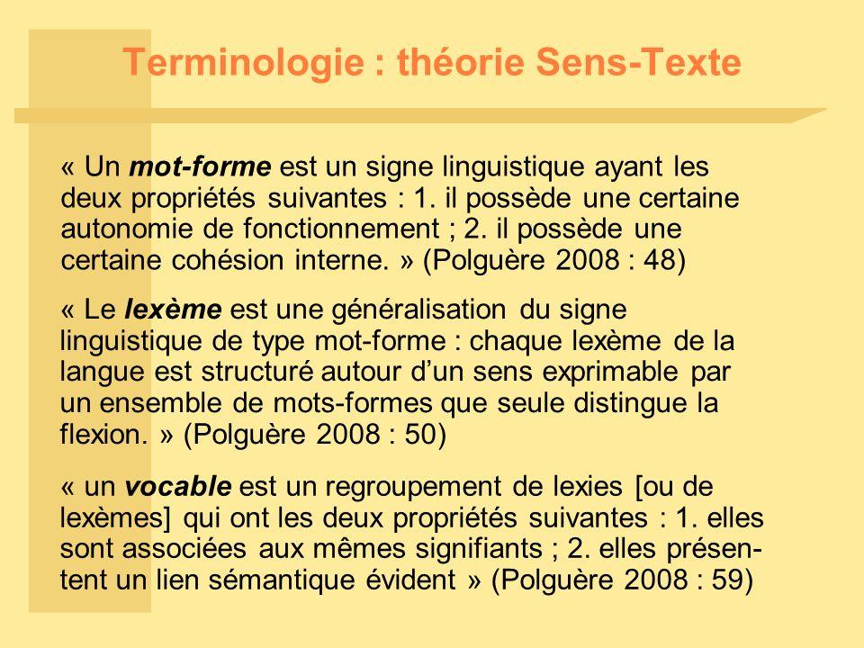 Terminologie : théorie Sens-Texte « Un mot-forme est un signe linguistique ayant les deux propriétés suivantes : 1.