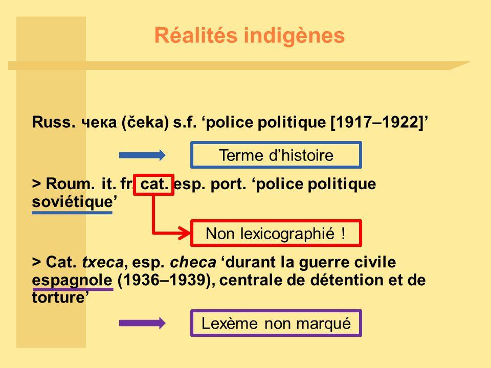 Réalités indigènes Russ.чека (čeka) s.f. police politique [1917–1922] > Roum.