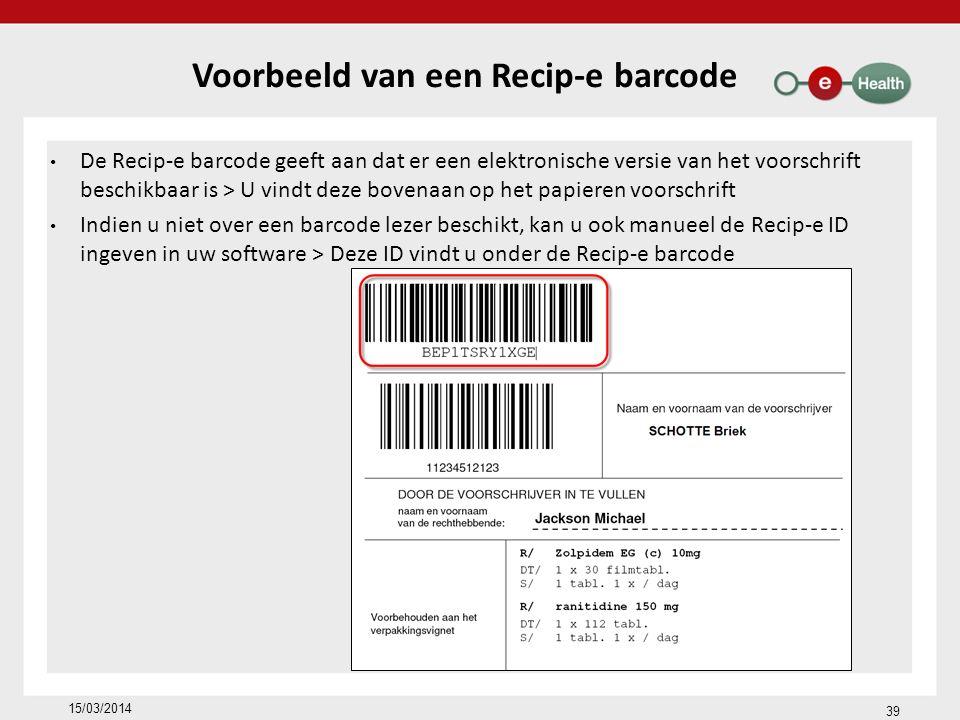 Voorbeeld van een Recip-e barcode De Recip-e barcode geeft aan dat er een elektronische versie van het voorschrift beschikbaar is > U vindt deze bovenaan op het papieren voorschrift Indien u niet over een barcode lezer beschikt, kan u ook manueel de Recip-e ID ingeven in uw software > Deze ID vindt u onder de Recip-e barcode 39 15/03/2014