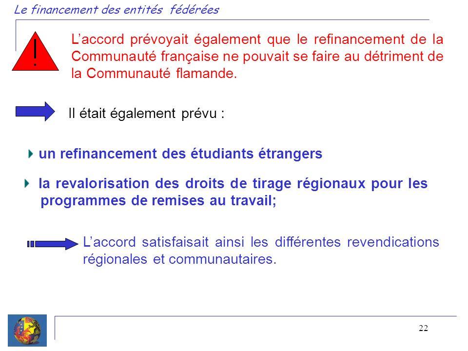 22. Laccord prévoyait également que le refinancement de la Communauté française ne pouvait se faire au détriment de la Communauté flamande. Il était é