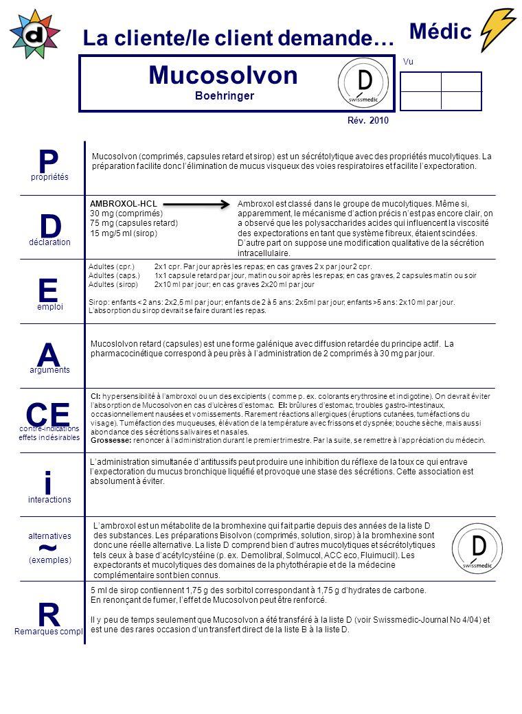 Vu La cliente/le client demande… P propriétés D déclaration E emploi A arguments CE contre-indications effets indésirables i interactions ~ (exemples)