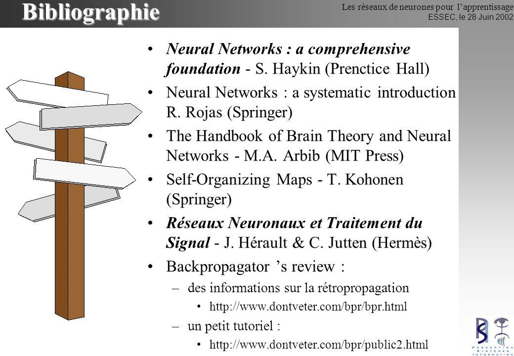 Les réseaux de neurones pour lapprentissage ESSEC, le 28 Juin 2002 Bibliographie Neural Networks : a comprehensive foundation - S. Haykin (Prenctice H