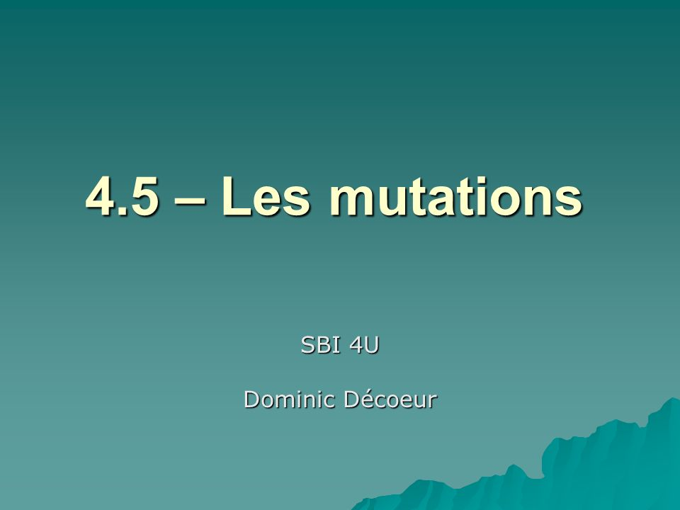 4.5 – Les mutations SBI 4U Dominic Décoeur