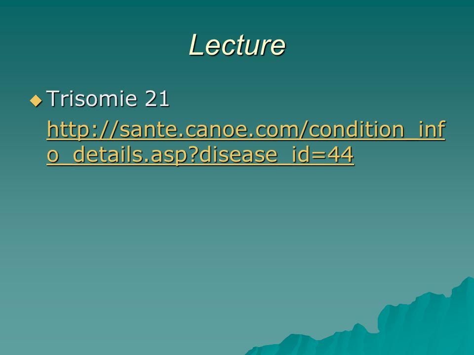 Lecture Trisomie 21 Trisomie 21 http://sante.canoe.com/condition_inf o_details.asp?disease_id=44 http://sante.canoe.com/condition_inf o_details.asp?disease_id=44
