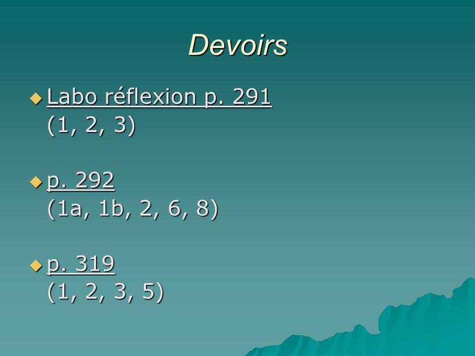 Devoirs Labo réflexion p. 291 Labo réflexion p. 291 (1, 2, 3) p. 292 p. 292 (1a, 1b, 2, 6, 8) p. 319 p. 319 (1, 2, 3, 5)