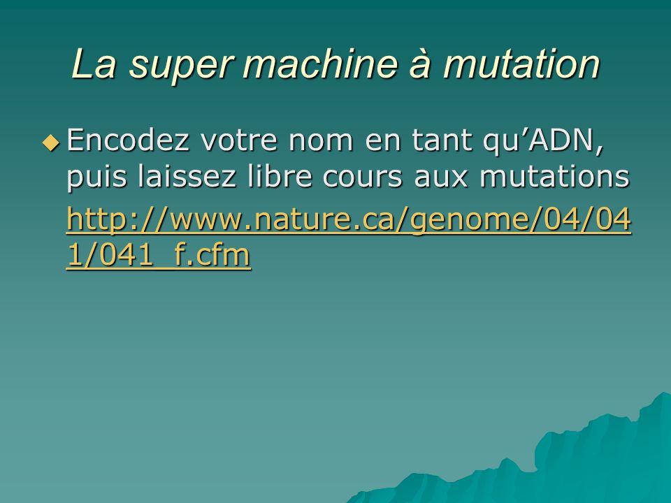 La super machine à mutation Encodez votre nom en tant quADN, puis laissez libre cours aux mutations Encodez votre nom en tant quADN, puis laissez libr