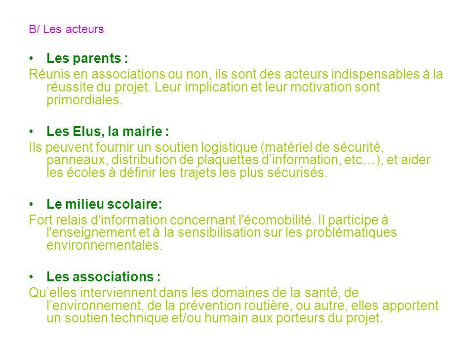 B/ Les acteurs Les parents : Réunis en associations ou non, ils sont des acteurs indispensables à la réussite du projet.