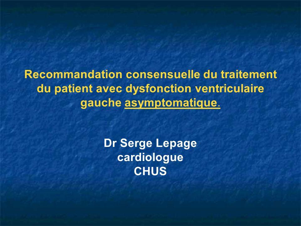 Recommandation consensuelle du traitement du patient avec dysfonction ventriculaire gauche asymptomatique. Dr Serge Lepage cardiologue CHUS